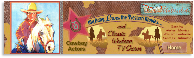 Taos Unlimited's My Baby Loves the Western Movies and Television Shows of the 1950s and Beyond! CowboyActors